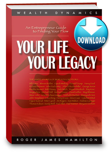 Your Life Your Legacy: Entrepreneurs Guide to Finding Your Flow by Roger James Hamilton